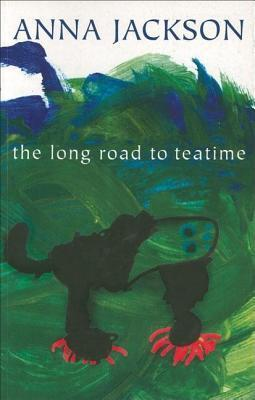 Long Road to Teatime: Poems  by  Anna Jackson by Anna Jackson