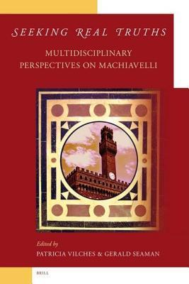 Seeking Real Truths: Multidisciplinary Perspectives on Machiavelli  by  P Vilches