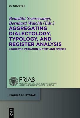 Aggregating Dialectology, Typology, and Register Analysis Benedikt Szmrecsanyi
