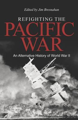 Refighting the Pacific War  by  James Bresnahan