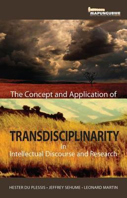 Concept and Application of Transdisciplinarity in Intellectual Discourse and Research: In Intellectual Discourse and Research  by  Leonard Martin