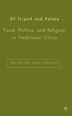Of Tripod and Palate: Food, Politics, and Religion in Traditional China Roel Sterckx