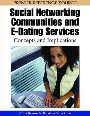 Social Networking Communities and E-Dating Services: Concepts and Implications  by  Celia Romm