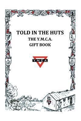 Told in the Huts: The Y.M.C.A. Gift Book  by  Ymca