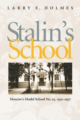 Stalin S School: Moscow S Model School No. 25, 1931 1937  by  Larry E Holmes