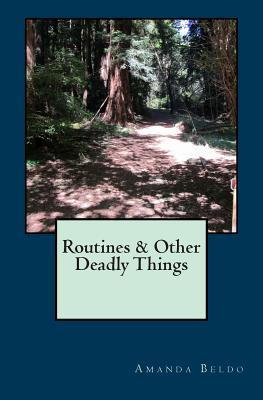Routines & Other Deadly Things Amanda Beldo