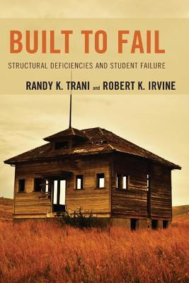 Built to Fail: Structural Deficiencies and Student Failure Robert K Irvine