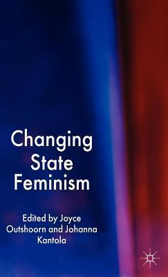 Changing State Feminism  by  Joyce Kantola Outshoorn  Johanna