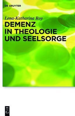 Demenz in Theologie Und Seelsorge  by  Lena-Katharina Roy