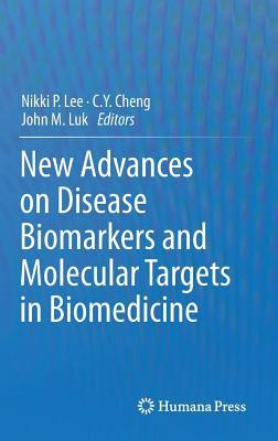 New Advances on Disease Biomarkers and Molecular Targets in Biomedicine Nikki P Lee
