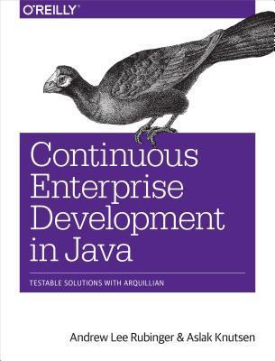 Continuous Enterprise Development in Java Andrew Lee Rubinger
