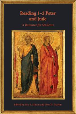 Reading 1 2 Peter and Jude: A Resource for Students Eric F Mason