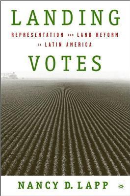 Landing Votes: Representation and Land Reform in Latin America Nancy D Lapp