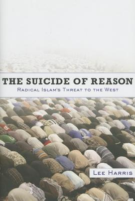 Suicide of Reason: Radical Islams Threat to the West  by  Lee Harris