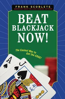 Beat Blackjack Now!: The Easiest Way to Get the Edge!  by  Frank Scoblete