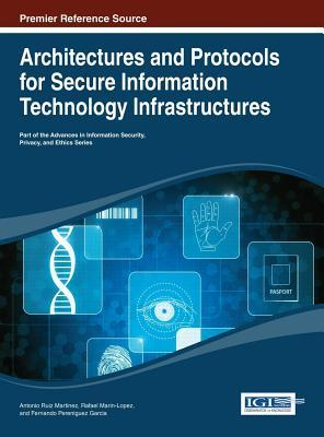 Architectures and Protocols for Secure Information Technology Infrastructures  by  Antonio Ruiz-Martinez