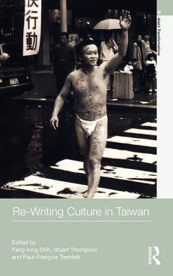 Re-Writing Culture in Taiwan Fang-Long Shih
