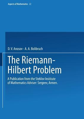 The Riemann-Hilbert Problem: A Publication from the Steklov Institute of Mathematics Adviser: Armen Sergeev  by  D.V. Anosov