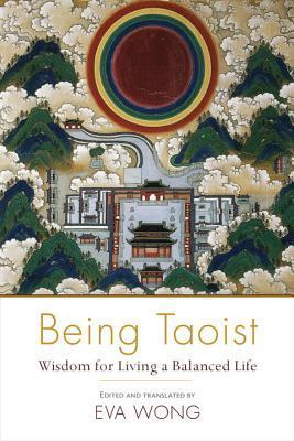 Being Taoist: Wisdom for Living a Balanced Life Eva Wong