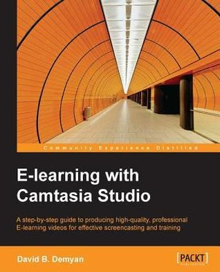 E-Learning with Camtasia Studio  by  David B. Demyan