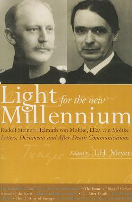 Light for the New Millennium: Rudolf Steiner, Helmuth, Eliza Von Moltke: Letters, Documents, and After-Death Communications  by  T.H. Meyer