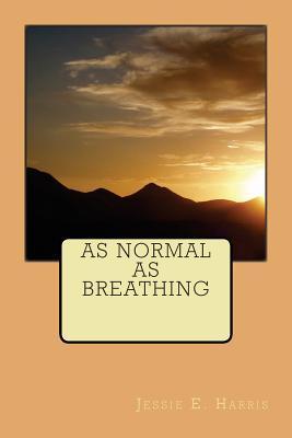 As Normal as Breathing Jessie E Harris