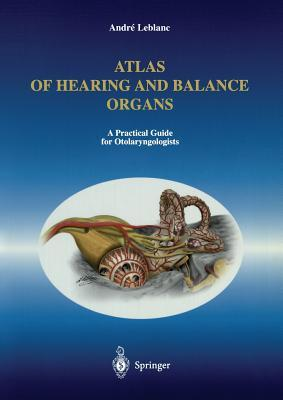 Atlas of Hearing and Balance Organs: A Practical Guide for Otolaryngologists  by  André LeBlanc