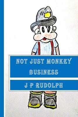 Not Just Monkey Business  by  J.P. Rudolph