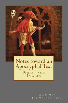 Notes Toward an Apocryphal Text: Poems and Images Alan May