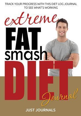 Extreme Fat Smash Diet Journal: Track Your Progress with This Diet Log Journal to See Whats Working  by  Just Journals
