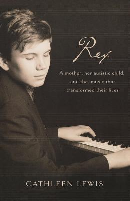 Rex (International Edition): A Mother, Her Autistic Child, and the Music That Transformed Their Lives  by  Cathleen Lewis