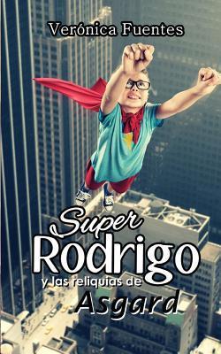 Superrodrigo y Las Reliquias de Asgard  by  Veronica Fuentes