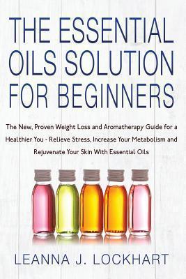 Essential Oils Solution for Beginners Leanna Lockhart