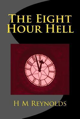 The Eight Hour Hell  by  H.M. Reynolds