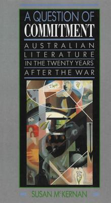 A Question of Commitment: Australian Literature in the Twenty Years After the War  by  Susan McKernan