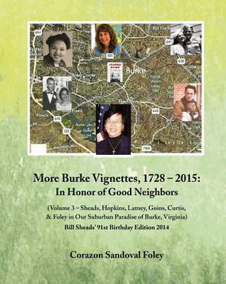 Burke Vignettes, 1728 - 2012: Settler Sagas from Coffers to Foleys in My Hometown of Burke, Fairfax County, Virginia  by  Corazon Sandoval Foley