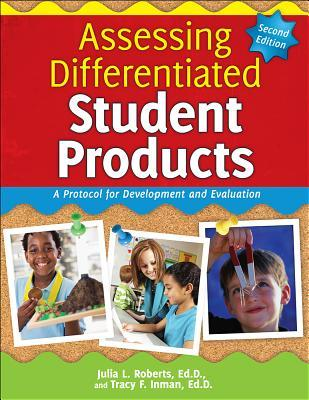 Assessing Differentiated Student Products: A Protocol for Development and Evaluation Julia L. Roberts