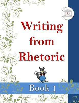 Writing from Rhetoric Book 1 Student Workbook: From Sentence Structure to Narrative Writing  by  Kimberly D Garcia