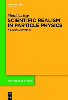 Scientific Realism in Particle Physics: A Causal Approach Matthias Egg