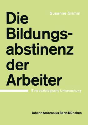 Die Bildungsabstinenz Der Arbeiter: Eine Soziologische Untersuchung S. Grimm
