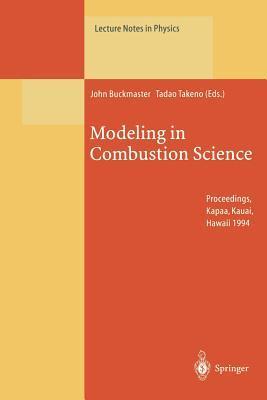 Modeling in Combustion Science: Proceedings of the Us-Japan Seminar Held in Kapaa, Kauai, Hawaii, 24 29 July 1994 John Buckmaster
