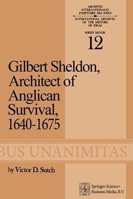 Gilbert Sheldon: Architect of Anglican Survival, 1640 1675  by  Victor D Sutch