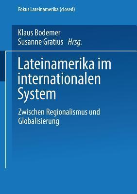 Lateinamerika Im Internationalen System: Zwischen Regionalismus Und Globalisierung  by  Klaus Bodemer