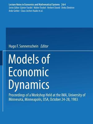 Models of Economic Dynamics: Proceedings of a Workshop Held at the Ima, University of Minnesota, Minneapolis, USA, October 24 28, 1983 Hugo F. Sonnenschein