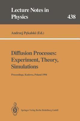 Diffusion Processes: Experiment, Theory, Simulations: Proceedings Of The Vth Max Born Symposium, Held At Kudowa, Poland, 1 4 June 1994 Andrzej Pękalski