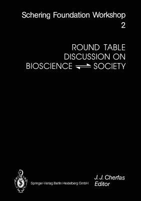 Round Table Discussion on Bioscience - Society: Report of the Round Table Discussion on Bioscience - Society Berlin, 1990, December 1 Jeremy J. Cherfas