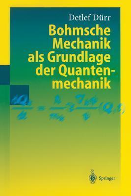 Bohmsche Mechanik ALS Grundlage Der Quantenmechanik  by  Detlef Durr
