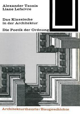 Das Klassische In Der Architektur: Die Poetik Der Ordnung  by  Alexander Tzonis