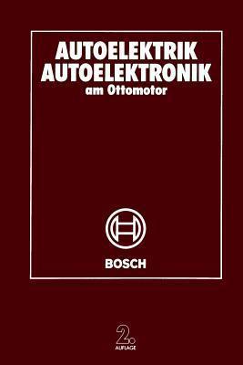 Autoelektrik Autoelektronik Am Ottomotor  by  Robert Bosch