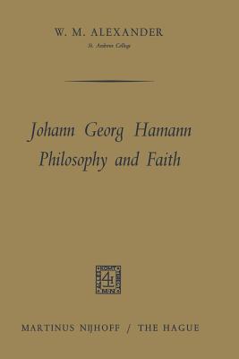 Johann Georg Hamann Philosophy and Faith W M Alexander